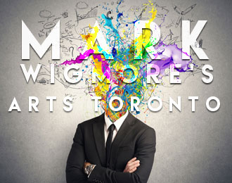 Mark Wigmore's Arts Toronto